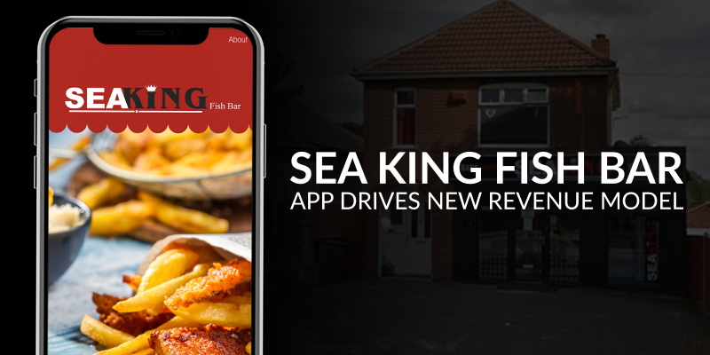 Sea King Fish Bar Case Study: App Drives New Revenue Model