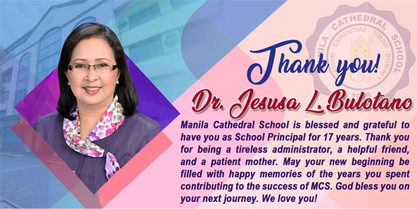 Manila Cathedral School is blessed and grateful to have you as School Principal for 17 years. Thank you for being a tireless administrator, a helpful friend, and a loving mother.