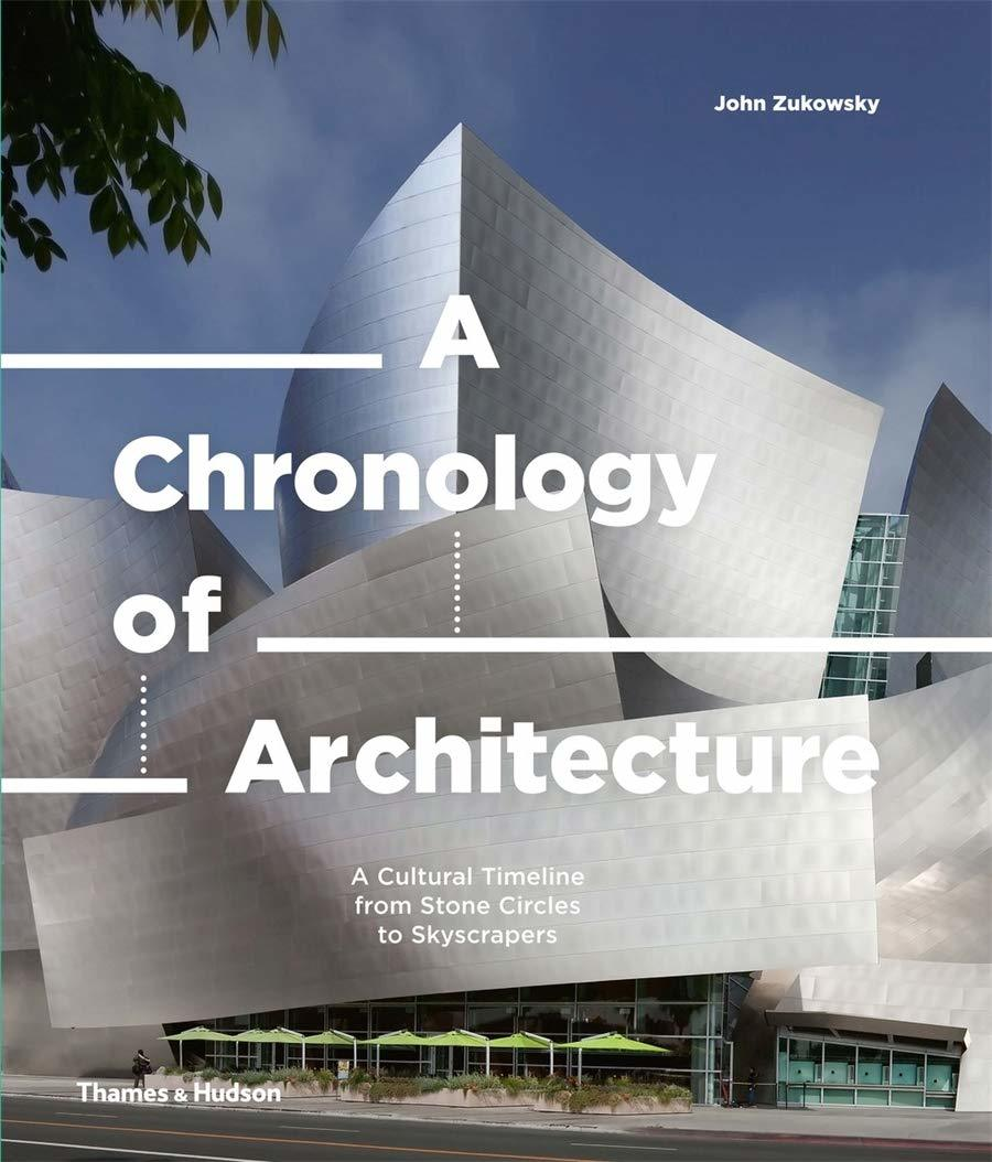 A chronology of architecture: a cultural timeline from stone circles to skyscrapers / John Zukowsky, Thames & Hudson Ltd., 2020