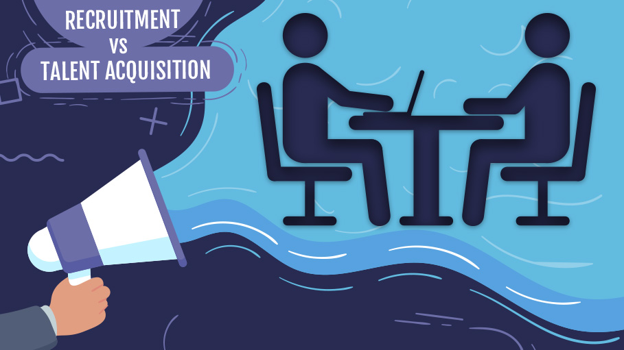 What is Talent Acquisition? Know the Role and How It Is Different from Recruitment