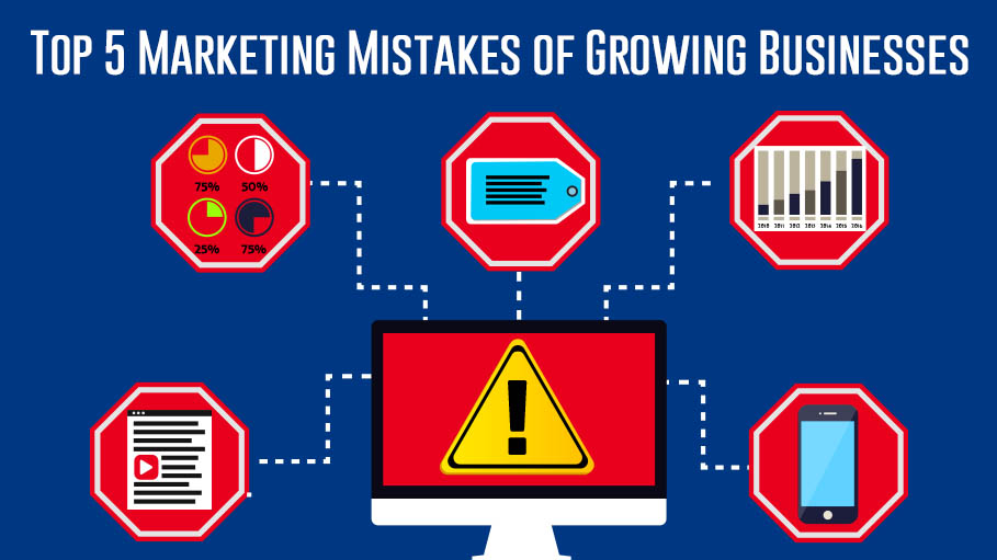 Top 5 Marketing Mistakes of Growing Businesses