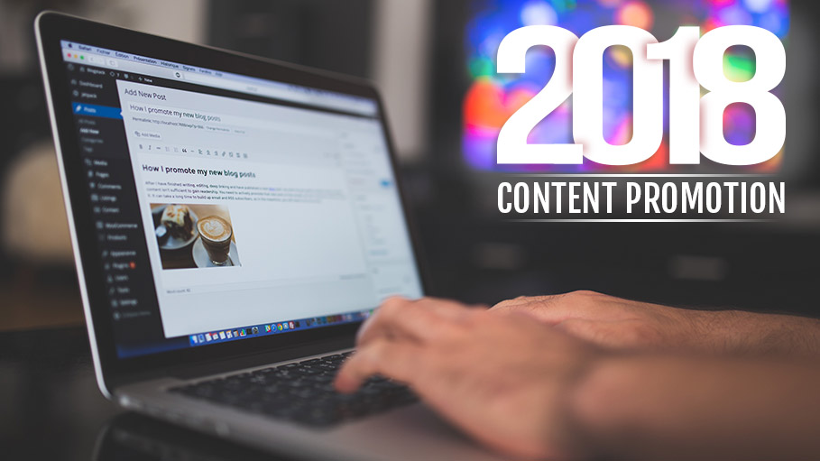 2018 Content Promotion Strategies That WORK