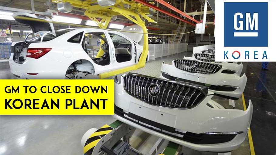 GM To Tweak Business Strategies, To Close Down Korean Plant