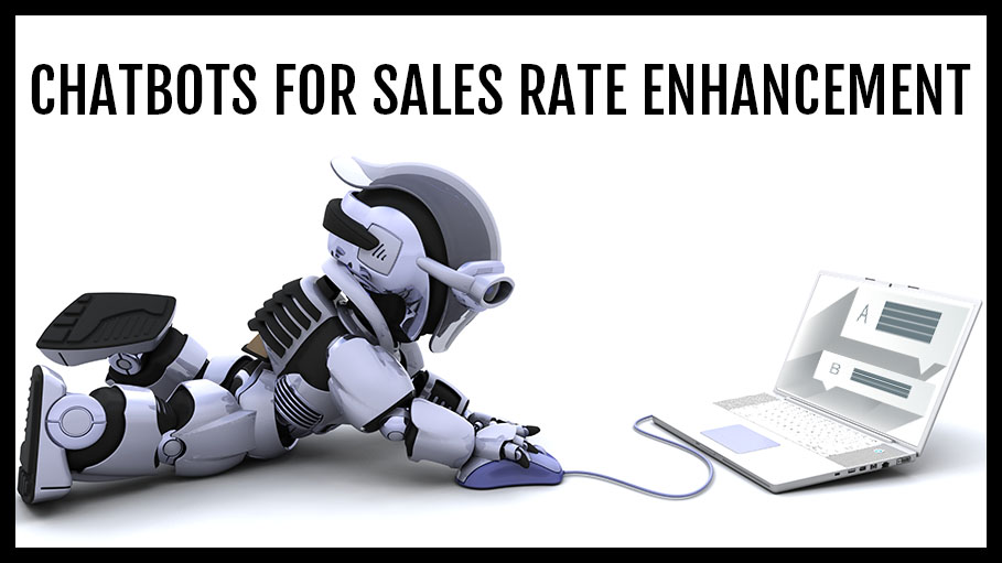 Use Chatbot for Sales Rate Enhancement – Tips from the Experts