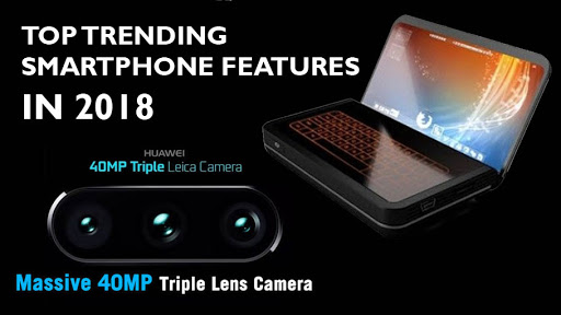 Top Trending Features Expected in Smartphones in 2018 - Cameras and Chipsets Powered with Artificial Intelligence