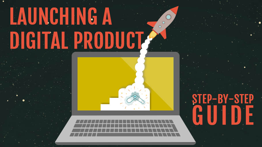 Launching a Digital Product – Step By Step Guide