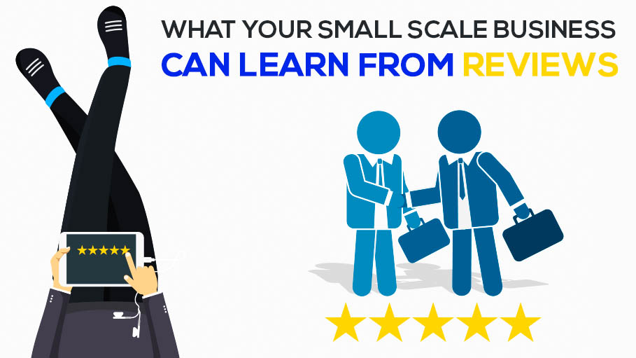 Power of Reviews – What Your Small Scale Business Learn from It