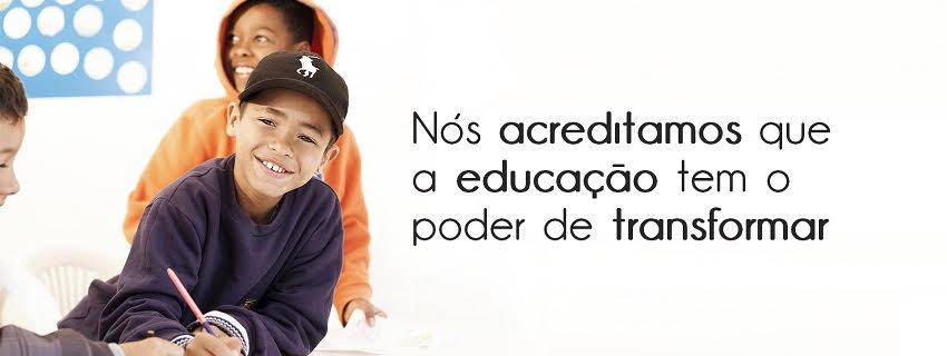 Nós acreditamos que a educação tem o poder de transformar
