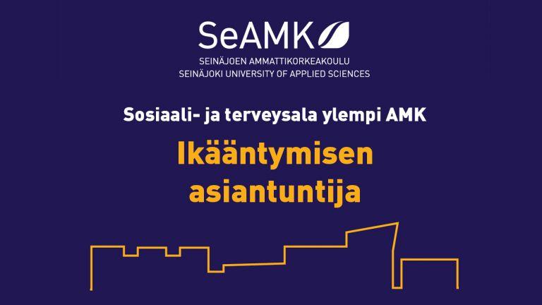 Teksti Sosiaali- ja terveysala ylempi AMK Ikääntymisen asiantuntija sinisellä taustalla, jossa on SeAMKin valkoinen logo.