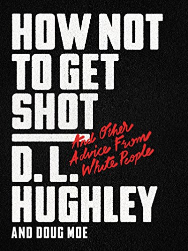 Book cover for How Not to Get Shot: And Other Advice from White People