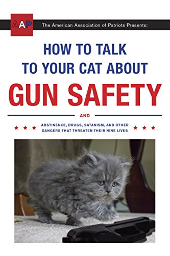 Book cover for How to Talk to Your Cat about Gun Safety: And Abstinence, Drugs, Satanism, and Other Dangers That Threaten Their Nine Lives