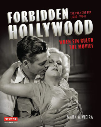 Book cover for Forbidden Hollywood: The Pre-Code Era (1930-1934): When Sin Ruled the Movies