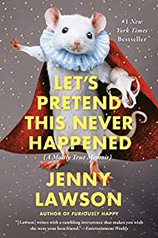 Book cover for Let's Pretend This Never Happened (A Mostly True Memoir)