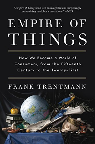 Book cover for Empire of Things: How We Became a World of Consumers, from the Fifteenth Century to the Twenty-First
