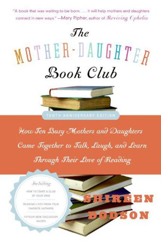 Book cover for The Mother-Daughter Book Club Rev Ed.: How Ten Busy Mothers and Daughters Came Together to Talk, Laugh, and Learn Through Their Love of Reading