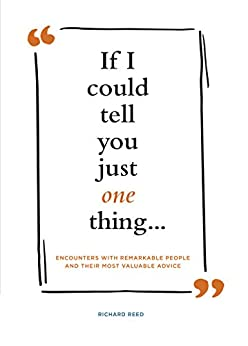 Book cover for If I Could Tell You Just One Thing . . .: Encounters with Remarkable People and Their Most Valuable Advice