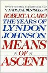 Book cover for Means of Ascent: The Years of Lyndon Johnson, Volume 2