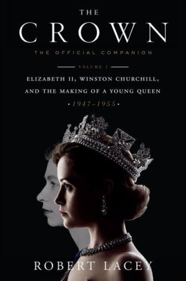 Book cover for The Crown: The Official Companion, Volume 1: Elizabeth II, Winston Churchill, and the Making of a Young Queen (1947-1955)