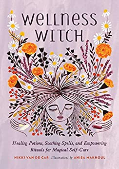 Book cover for Wellness Witch: Healing Potions, Soothing Spells, and Empowering Rituals for Magical Self-Care
