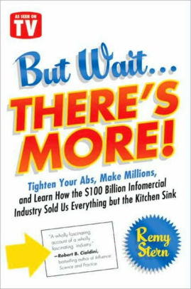 Book cover for But Wait ... There's More!: Tighten Your Abs, Make Millions, and Learn How the $100 Billion Infomercial Industry Sold Us Everything But the Kitchen Sink
