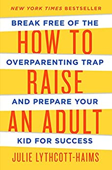 Book cover for How to Raise an Adult: Break Free of the Overparenting Trap and Prepare Your Kid for Success