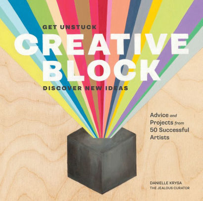 Book cover for Creative Block: Get Unstuck, Discover New Ideas. Advice & Projects from 50 Successful Artists