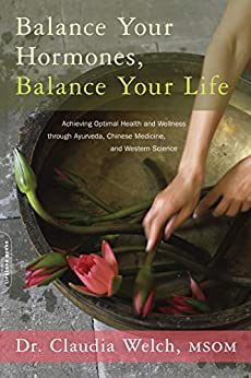 Book cover for Balance Your Hormones, Balance Your Life: Achieving Optimal Health and Wellness through Ayurveda, Chinese Medicine, and Western Science