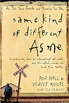 Book cover for Same Kind of Different as Me: A Modern-Day Slave, an International Art Dealer, and the Unlikely Woman Who Bound Them Together