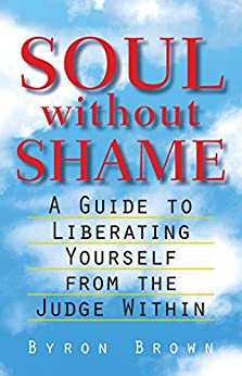Book cover for Soul without Shame: A Guide to Liberating Yourself from the Judge Within