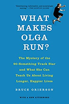 Book cover for What Makes Olga Run?: The Mystery of the 90-Something Track Star and What She Can Teach Us About Living Longer, Happier Lives