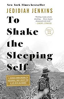 Book cover for To Shake the Sleeping Self: A Journey from Oregon to Patagonia, and a Quest for a Life with No Regret