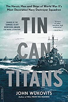 Book cover for Tin Can Titans: The Heroic Men and Ships of World War II's Most Decorated Navy Destroyer Squadron