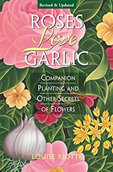 Book cover for Roses Love Garlic: Companion Planting and Other Secrets of Flowers