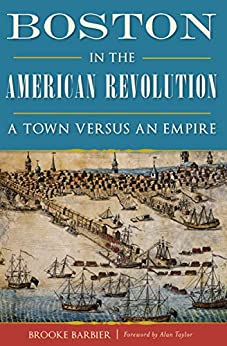 Book cover for Boston in the American Revolution: A Town Versus an Empire
