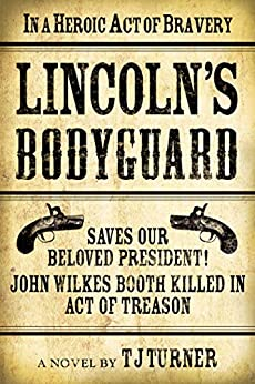 Book cover for Lincoln's Bodyguard: In A Heroic Act Of Bravery Saves Our Beloved President! John Wilkes Booth Killed In Act Of Treason