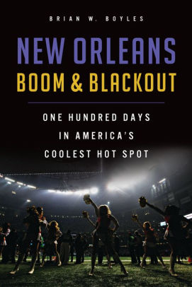 Book cover for New Orleans Boom & Blackout: One Hundred Days in America's Coolest Hot Spot