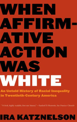 Book cover for When Affirmative Action Was White: An Untold History of Racial Inequality in Twentieth-Century America