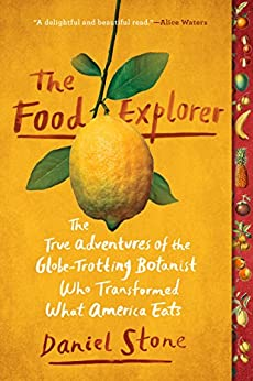 Book cover for The Food Explorer: The True Adventures of the Globe-Trotting Botanist Who Transformed What America Eats