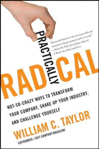Book cover for Practically Radical: Not-So-Crazy Ways to Transform Your Company, Shake Up Your Industry, and Challenge Yourself