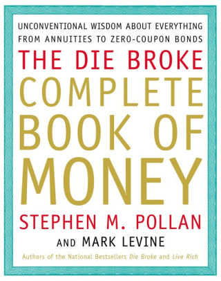 Book cover for The Die Broke Complete Book of Money: Unconventional Wisdom about Everything from Annuities to Zero-Coupon Bonds