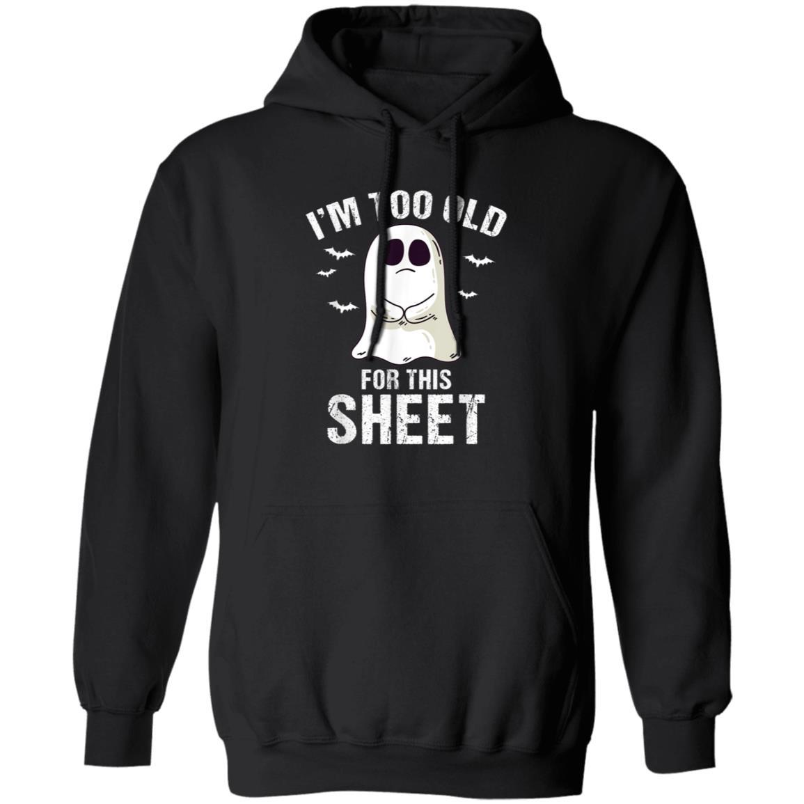 I'm Too Old For This Sheet Halloween Pun Funny Ghost shirt Hoodie