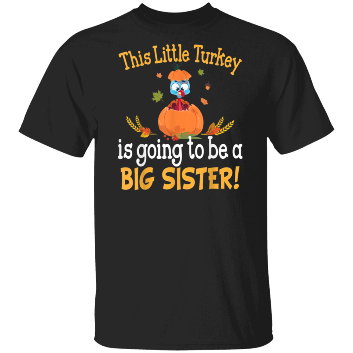 This Little Turkey Is Going To Be A Big Sister Family  T-Shirt