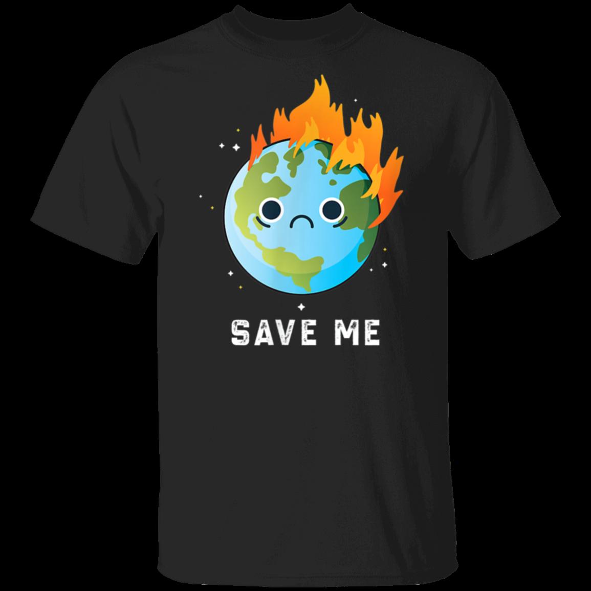 SAVE ME Sad Earth Earth day Trash Tag Cute Funny STEM T Shirt