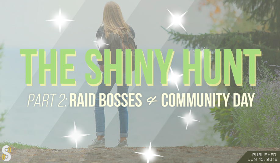 The Shiny Hunt: Raid Bosses and Community Day [Part II] - The Silph Road