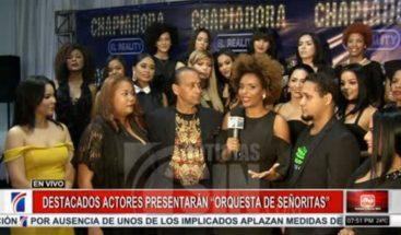 """Destacados actores presentarán """"Orquesta de señoritas"""""""