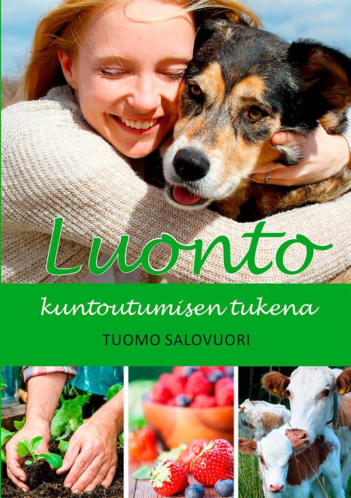 Luonto kuntoutumisen tukena -kirjan kansi. Kuvassa tyttö ja koira, pienemmissä kuvissa istutusta, mansikoita ja lehmiä.