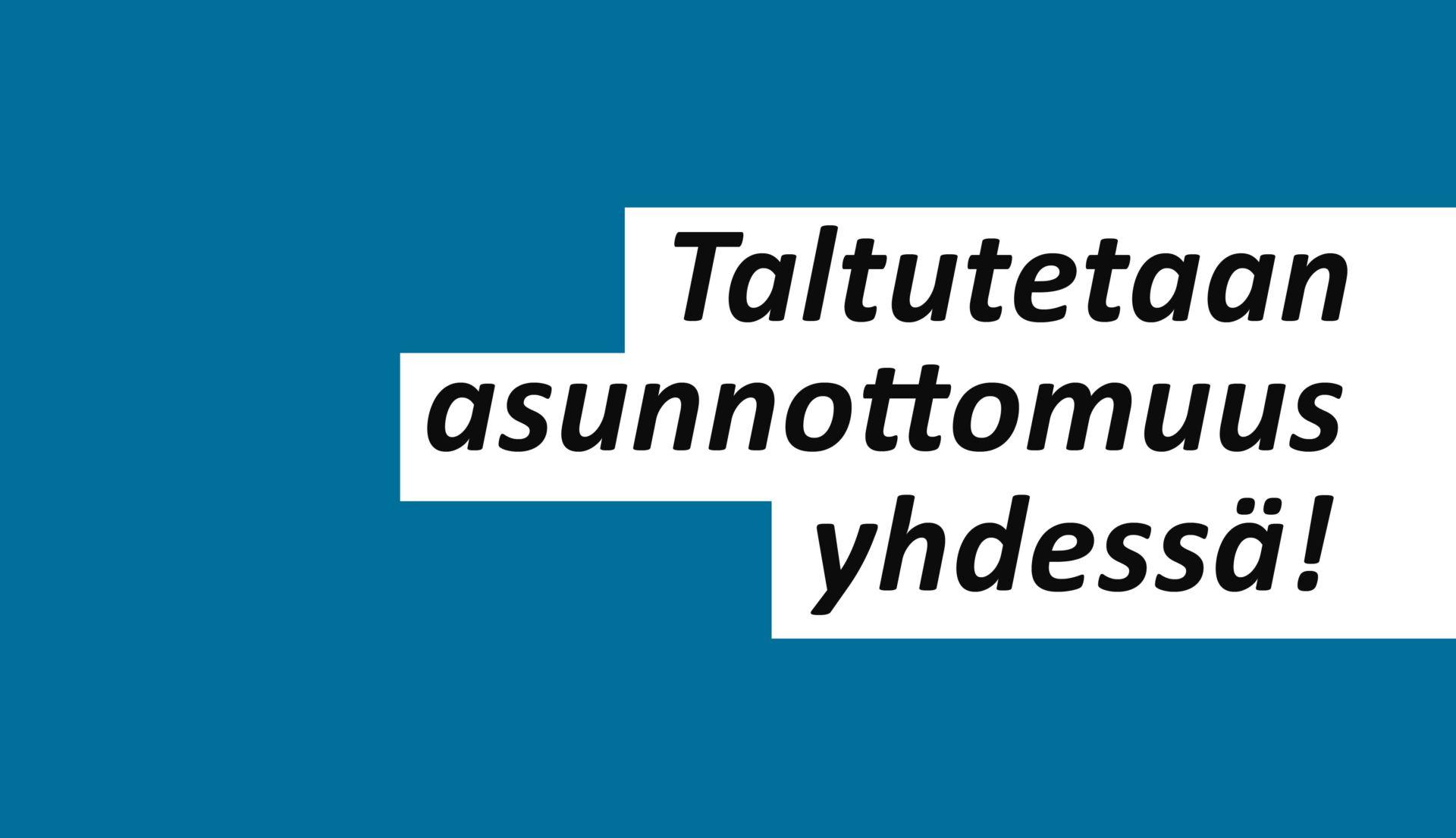 Taltutetaan asunnottomuus yhdessä! -teksti sinisellä taustalla.