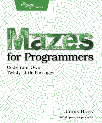 Mazes For Programmers by Jamis Buck
