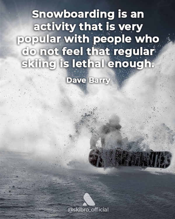 Funny snowboarding quote more lethal than skiing by dave barry