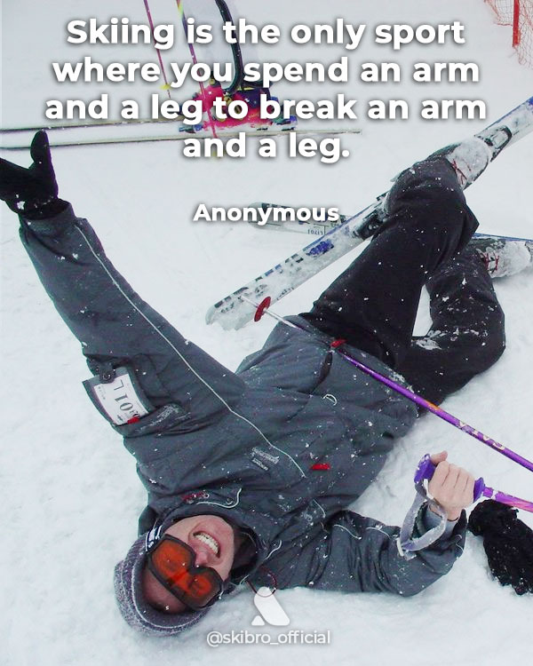 funny quote about skiing spend an arm and a leg to break an arm